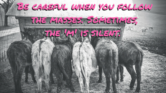 Be Careful When You Follow The Masses Sometimes The M Is Silen